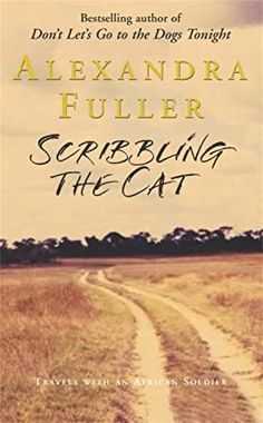 Buy Scribbling the Cat: Travels with an African Soldier by Alexandra Fuller and Read this Book on Kobo's Free Apps. Discover Kobo's Vast Collection of Ebooks and Audiobooks Today - Over 4 Million Titles! Got Books, Books To Read, Love Book, This Book, Nellie Bly, Louisa May Alcott, Beautiful Book Covers, What To Read, Book Photography
