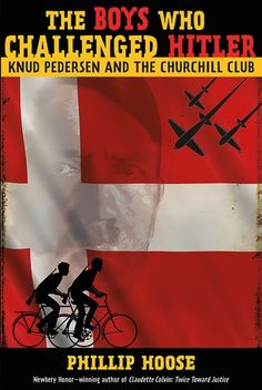 The Boys Who Challenged Hitler: Knud Pedersen And The Churchill Club (Bccb Blue Ribbon Nonfiction Book Award (Awards)) - Hardcover - (May Churchill, Ya Books, Good Books, Amazing Books, Best Books For Teens, Historical Fiction Books, Thing 1, Hilario, Nonfiction Books