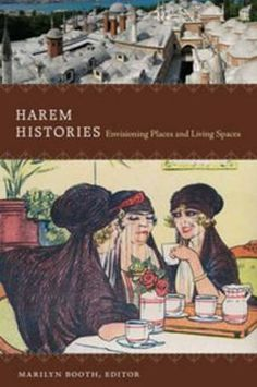 Marilyn Booth - Harem Histories: Envisioning Places and Living Spaces Duke University Press, Movie Covers, Book Jacket, Women In History, Living Spaces, Ebooks, Places, Art, Kindle