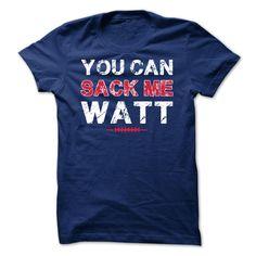 You can sack me Watt T-Shirts, Hoodies, Sweaters