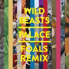 Wild Beasts - Palace (Foals Remix)