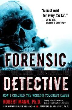 Forensic Detective : How I Cracked the World's Toughest Cases       by Mann, Robert W.; Williamson, Miryan Ehrlich