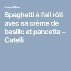 Spaghetti à l'ail rôti avec sa crème de basilic et pancetta – Catelli