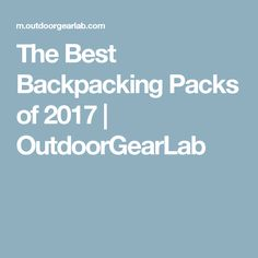 The Best Backpacking Packs of 2017   OutdoorGearLab