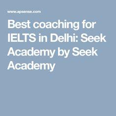 Best coaching for IELTS in Delhi: Seek Academy by Seek Academy