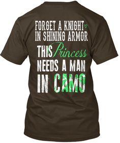 Forget a Knight in shining armor this Princess needs a man in CAMO! My man looks sooo damn good in camo!