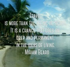 #Travel is more than the seeing of sights. It is a change that goes on, deep and permanent, in the ideas of living. - Mariam Beard #travelquotes #traveldeeper #wanderlust #beach #belize
