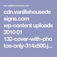 cdn.vanillahousedesigns.com wp-content uploads 2010 01 132-cover-with-photos-only-314x500.jpg