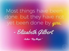 Big Magic by Elizabeth Gilbert was so inspirational when we first started our business. This quote is one that stuck with us.