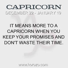Fact about Capricorn: It means more to a Capricorn when you keep your promises... #capricorn, #capricornfact, #zodiac. Capricorn, Join To Our Site https://www.horozo.com You will find there Tarot Reading, Personality Test, Horoscope, Zodiac Facts And More. You can also chat with other members and play questions game. Try Now!