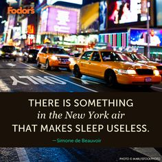 There is something in the New York air that makes sleep useless.  --Simone de Beauvoir
