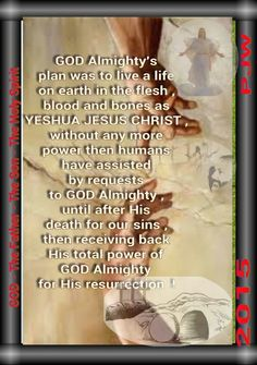 GOD Almighty's plan was to live a life on earth in the flesh , blood and bones as YESHUA JESUS CHRIST , without any more power then humans have assisted by requests to GOD Almighty , until after His death for our sins , then receiving back His total power of GOD Almighty for His resurrection  !