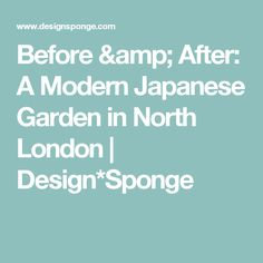 Before & After: A Modern Japanese Garden in North London | Design*Sponge