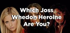 Which Joss Whedon Heroine Are You? @Seven Winchester I was expecting Willow, but got River lol