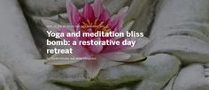 Yoga and Meditation Retreat: Sunday July 17th in Melbourne [Bliss Bomb Retreats]