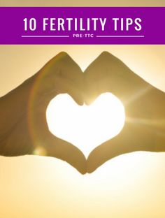 Thinking about trying for a baby? Here's 10 natural fertility boosting tips before you try TTC (how many did you know?)