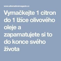 Vymačkejte 1 citron do 1 lžíce olivového oleje a zapamatujete si to do konce svého života Body Spray, Natural Cures, Weight Loss Plans, Organic Beauty, Healthy Weight Loss, Feel Better, Helpful Hints, Healthy Lifestyle, The Cure