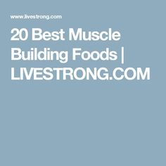 20 Best Muscle Building Foods | LIVESTRONG.COM