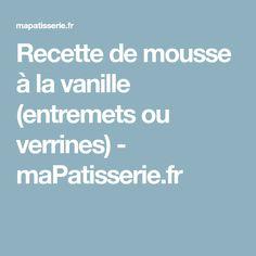 Recette de mousse à la vanille (entremets ou verrines) - maPatisserie.fr