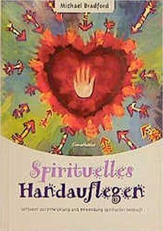 Spirituelles Handauflegen: Leitfaden zur Entwicklung und Anwendung spiritueller…