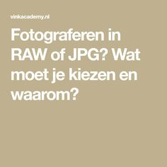 Fotograferen in RAW of JPG? Wat moet je kiezen en waarom?