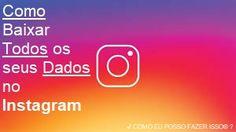 ✔ COMO EU POSSO FAZER ISSO® ?: Instagram - Como Baixar Todos os seus Dados