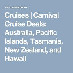 Cruises | Carnival Cruise Deals: Australia, Pacific Islands, Tasmania, New Zealand, and Hawaii