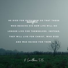 """""""For the love of Christ controls us, since we have concluded this, that Christ died for all; therefore all have died. And he died for all so that those who live should no longer live for themselves but for him who died for them and was raised."""" 2 Corinthians 5:14-15 NET http://bible.com/107/2co.5.14-15.net"""