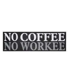 Look at this 'No Coffee No Workee' Wall Art on #zulily today!