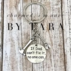 A personal favorite from my Etsy shop https://www.etsy.com/listing/510378205/if-dad-cant-fix-it-no-one-can-keychain