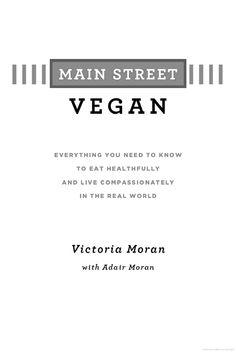 Main Street Vegan: Everything You Need to Know to Eat Healthfully and Live ... - Victoria Moran, Adair Moran - Google Libri
