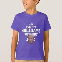 Happy holidays without TRUMP T-Shirt #trumppence2016 #Trumplicans #TrumpProtest , back to school, aesthetic wallpaper, y2k fashion
