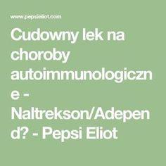 Cudowny lek na choroby autoimmunologiczne - Naltrekson/Adepend? Pepsi, Herbs, Math, Therapy, Math Resources, Herb, Mathematics, Medicinal Plants