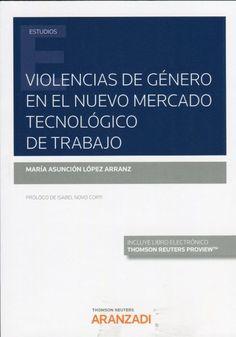 Violencias de género en el nuevo mercado tecnológico de trabajo / Asunción López Arranz ; prologuista, Isabel Novo Corti. 1ª ed. Thomson Reuters Aranzadi, 2019 Nova, Social Security, Human Resources