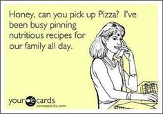 HA! I usually get pizza on the way home from getting groceries...lol