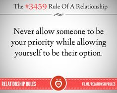 Never make someone a priority that only makes you an option.