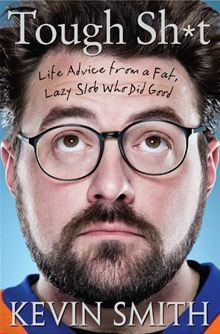 Tough Sh*t: Life Advice from a Fat, Lazy Slob Who Did Good By: Kevin Smith. Click Here to buy this eBook: http://www.kobobooks.com/ebook/Tough-Sh-Life-Advice-Fat/book-SMjx8n8xjU64PAjQu7jZDQ/page1.html# #kobo #ebooks