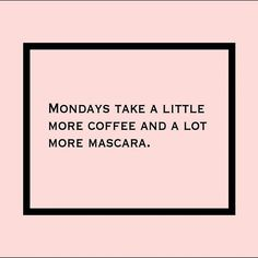 Mondays take a little more coffee and a lot more mascara. #rulestoliveby