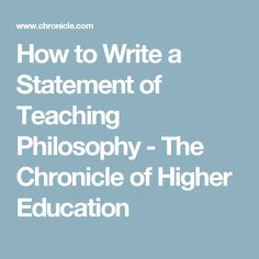 How to Write a Statement of Teaching Philosophy - The Chronicle of Higher Education