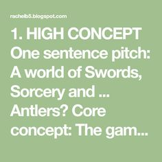 1. HIGH CONCEPT One sentence pitch: A world of Swords, Sorcery and ... Antlers? Core concept: The game tells the story of a somewhat ...