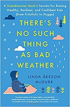There's No Such Thing as Bad Weather: A Scandinavian Mom's Secrets for Raising Healthy, Resilient, and Confident Kids (from Friluftsliv to Hygge): Linda Åkeson McGurk: 9781501143625: Amazon.com: Books