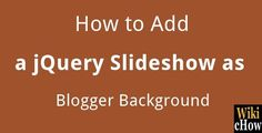 How to Add a jQuery Slideshow as Blogger Background - WIKICHOW   How to Discover - Tutorials Hub