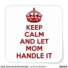 Keep Calm and let Mom handle it Square Sticker