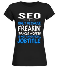 SEO - Freakin Miracle Worker Job Title T-Shirts