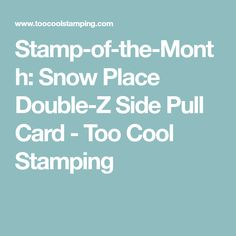Stamp-of-the-Month: Snow Place Double-Z Side Pull Card - Too Cool Stamping