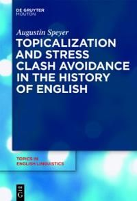 Topicalization and stress clash avoidance in the history of English / by Augustin Speyer - Berlin ; New York : De Gruyter Mouton, cop. 2010