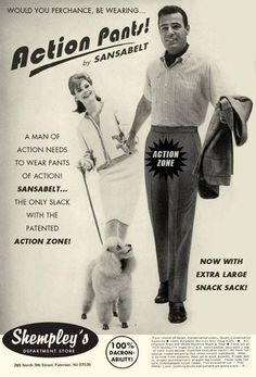 """Woul you perchance be wearing """"Action Pants""""? ... the only slacks with the patented """"Action Zone!"""" Now with extra large snack sack!"""