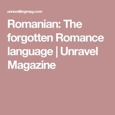 Romanian: The forgotten Romance language Language, Romance, Magazine, Learning, Words, Romance Film, Romances, Studying, Languages