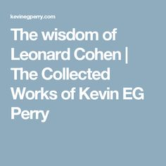 The wisdom of Leonard Cohen   The Collected Works of Kevin EG Perry
