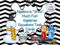 "Algebra is ""Snow"" Much Fun:  Algebraic Equations Task Cards from Math From My Angle on TeachersNotebook.com -  (16 pages)  - 40 task cards with algebraic equations that students must use addition, subtraction, multiplication, or division to solve for the variable.  Perfect for review, test prep, and/or RTI."
